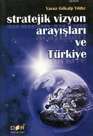 Stratejik Vizyon Arayışları Ve Türkiye