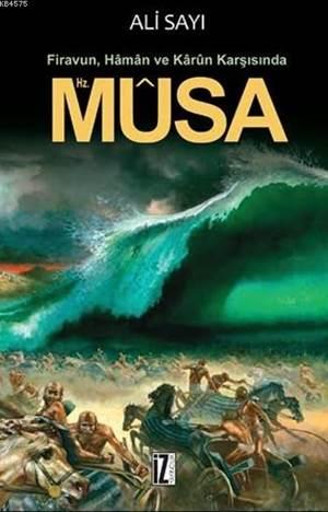 Hz. Musa; Firavun, Hâmân Ve Kârûn Karşısında