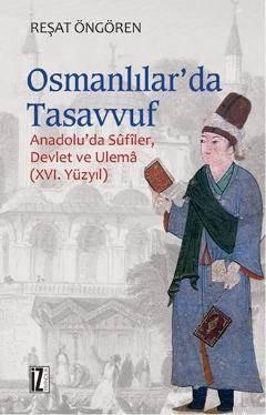 Osmanlılar'da Tasavvuf; Anadolu'da Sûfîler, Devlet Ve Ulemâ (XVI. Yüzyıl)
