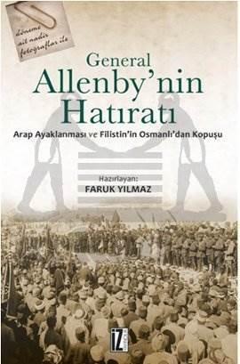 General Allenby'nin Hatıratı Arap Ayaklanması Ve Filistin'in Osmanlı'dan Kopuşu