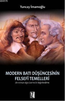 Modern Bati Düsüncesinin Felsefi Temelleri; Din ve Insan Algisi Üzerine Bir Degerlendirme