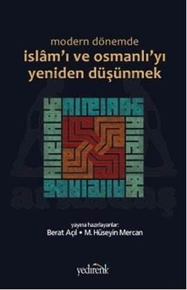 Modern Dönemde İslam'ı ve Osmanlı'yı Yeniden Düşünmek