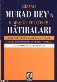 Mizancı Murad Bey´İn 2. Meşrutiyet Dönemi Hatıraları