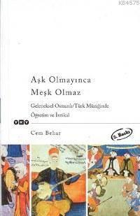 Aşk Olmayınca Meşk Olmaz; Geleneksel Osmanlı/Türk Müziğinde Öğretim Ve İntikal