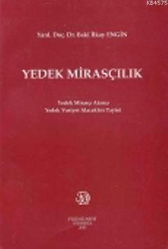 Yedek Mirasçılık; Yedek Mirasçı Atama Yedek Vasiyet Alacaklısı Tayini