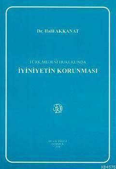 Türk Medeni Hukukunda İyiniyetin Korunması