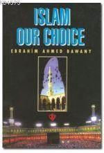 Islam Our Choice (Tercihimiz Niçin İslam - İngilizce)