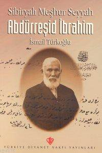 Sibiryalı Meşhur Seyyah Abdürreşid İbrahim