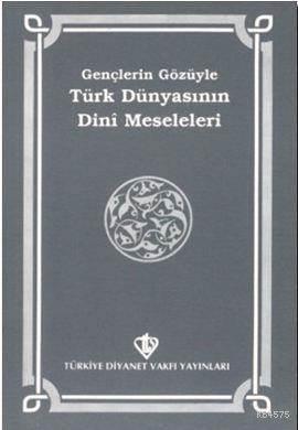 Gençlerin Gözüyle Türk Dünyasının Dini Meseleleri