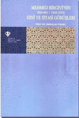 Mehmed Birgivi'nin Dini Ve Siyasi Görüşleri (929-981/1523-1573)