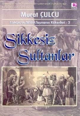 Sikkesiz Sultanlar (Tr'de Mafialaşmanın Kökenleri 2)