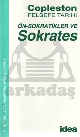 Ön-Sokratikler ve Sokrates Copleston Felsefe Tarihi / Yunan ve Roma Felsefesi Cilt: 1 Bölüm 1a