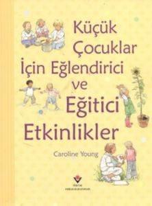 Küçük Çocuklar İçin Eğlendirici ve Eğitici Etkinlikler (Ciltli)