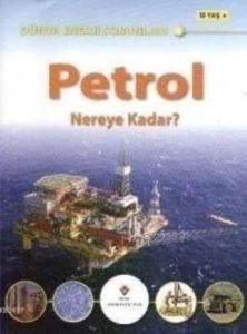 Dünya Enerji Sorunları Petrol Nereye Kadar