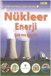 Dünya Enerji Sorunları - Nükleer Enerji Çok Mu Riskli?
