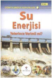 Dünya Enerji Sorunları Su Enerjisi Yeterince Verimli Mi 12 Yaş