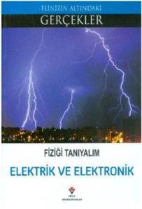 Elinizin Altındaki Gerçekler Fiziği Tanıyalım Elektrik ve Elektronik