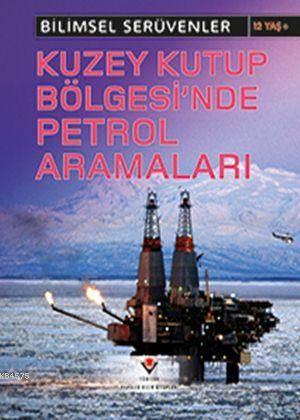 Bilimsel Serüvenler - Kuzey Kutup Bölgesi'nde Petrol Aramaları