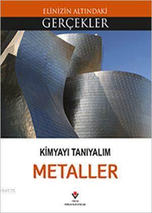 Elinizin Altındaki Gerçekler - Kimyayı Tanıyalım - Metaller