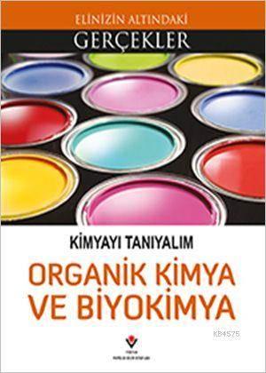 Elinizin Altındaki Gerçekler - Kimyayı Tanıyalım - Organik Kimya ve Biyokimya