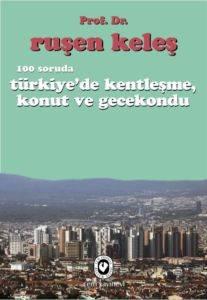 100 Soruda Türkiye'de Kentleşme, Konut ve Gecekondu