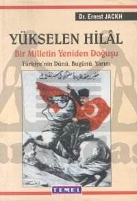 Yükselen Hilal Bir Milletin Yeniden Doğuşu Türkiye'nin Dünü, Bugünü, Yarını