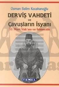 Derviş Vahdeti ve Çavuşların İsyanı 31 Mart Vak'ası ve İslamcılık
