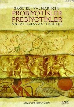 Sağlıklı Kalmak İçin Probiyotikler Prebiyotikler; Anlatılmayan Tarihçe