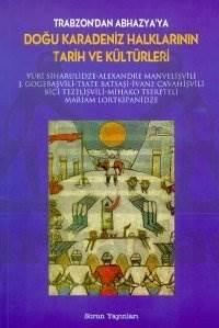 Trabzon'dan Abhazya'ya Doğu Karadeniz Halkları Tarih ve Kültürleri