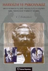 """Marksizm ve Psikoanaliz Erich Fromm'un ve Yeni - Freudçuluğun Eleştirisi Yeni - Freudçular """"Hakikatı"""" Ararken"""