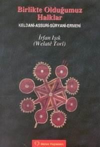 Birlikte Olduğumuz Halklar Keldani - Assuri - Süryani - Ermeni