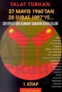 27 Mayıs 1960'tan 28 Şubat 1997'ye... Devrimci Bir Kurmay Subayın Etkinlikleri 1. Kitap