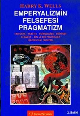 Emperyalizmin Felsefesi Pragmatizm Hukukta, Tarihte, Psikolojide, Eğitimde Ahlakta, Dinde ve Dış Politikada İşbitiricilik Felsefesi