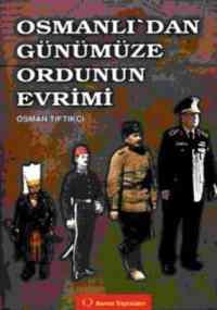 Osmanlı`dan Günümüze Ordunun Evrimi