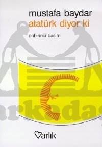 Atatürk Diyor ki Atatürk'ün Direktifleri Düşünceleri ve Kısaca Hayatı