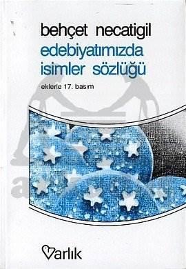 Edebiyatımızda İsimler Sözlüğü 995 Türk Edebiyatçısının Hayatı ve Eserleri