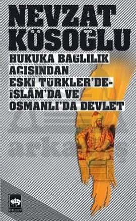 Hukuka Bağlılık Açısından Eski Türkler'de, İslâm'da, ve Osmanlı'da Devlet