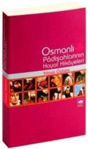 Osmanlı Padışahlarının Hayat Hikayeleri