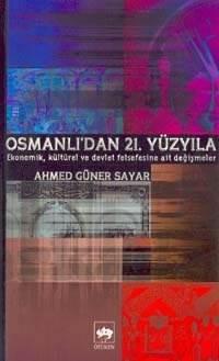 Osmanlı'dan 21. Yüzyıla Ekonomik, Kültürel ve Devlet Felsefesine Ait Değişmeler