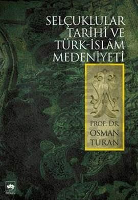 Selçuklular Tarihi ve Türk-İslâm Medeniyeti