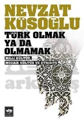 Türk Olmak ya da Olmamak / Millî Kültür, Mozaik Kültür ve Etnisite