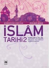 İSLÂM TARİHİ 2 / Türkler ve İslâm (Selçuklular, Haçlı Seferleri, Moğollar ve Sonrası)