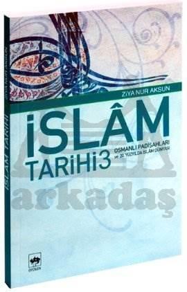 İSLÂM TARİHİ 3 / Osmanlı Padişahları ve 20. Yüzyılda İslâm Dünyası