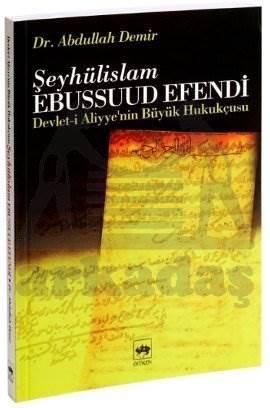 Devlet-i Aliyye'nin Büyük Hukukçusu Şeyhulislam Ebussuud Efendi