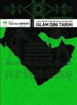 İslâm Dini ve Mezhepleri Tarihi 1 / Hz. Muhammed'in Doğumundan Ölümüne Kadar İslâm Dini Tarihi