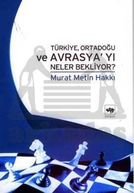 Türkiye, Ortadoğu ve Avrasya'yı Neler Bekliyor?