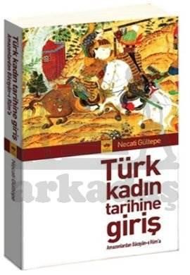 Türk Kadın Tarihine Giriş / Amazonlardan Bâcıyân-ı Rûm'a