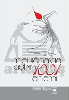 Mevlânada Aşkın 1001 Anlamı