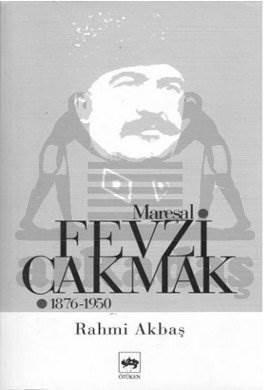 Mareşal Fevzi Çakmak / 1876 - 1950