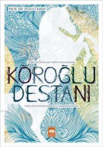 Köroğlu Destanı / Türk Dünyasının Köroğlu Fenomenolojisi